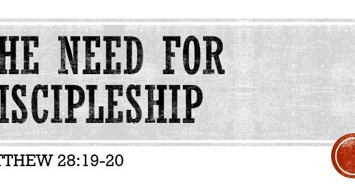 THE NEED FOR DISCIPLESHIP